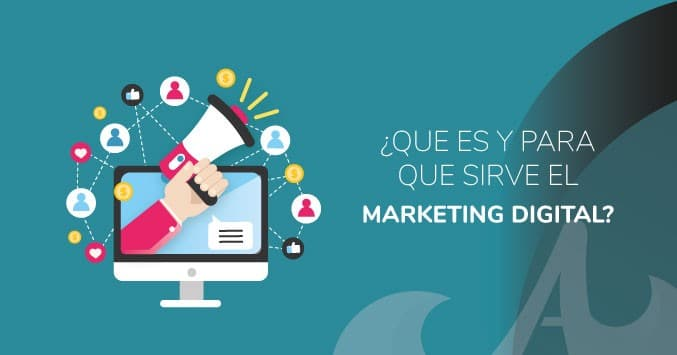 ¿Qué es y para qué sirven el Marketing Digital?