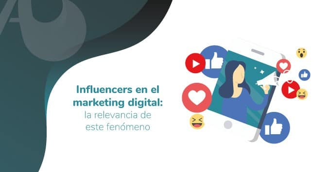 Influencers en el marketing digital: la relevancia de este fenómeno